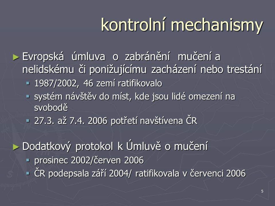 5 kontrolní mechanismy ► Evropská úmluva o zabránění mučení a nelidskému či ponižujícímu zacházení nebo trestání  1987/2002, 46 zemí ratifikovalo  systém návštěv do míst, kde jsou lidé omezení na svobodě  27.3.