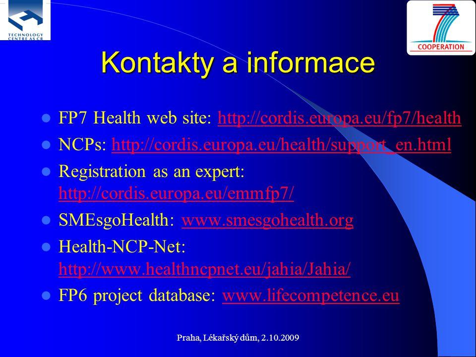 Praha, Lékařský dům, 2.10.2009 Kontakty a informace FP7 Health web site: http://cordis.europa.eu/fp7/healthhttp://cordis.europa.eu/fp7/health NCPs: ht