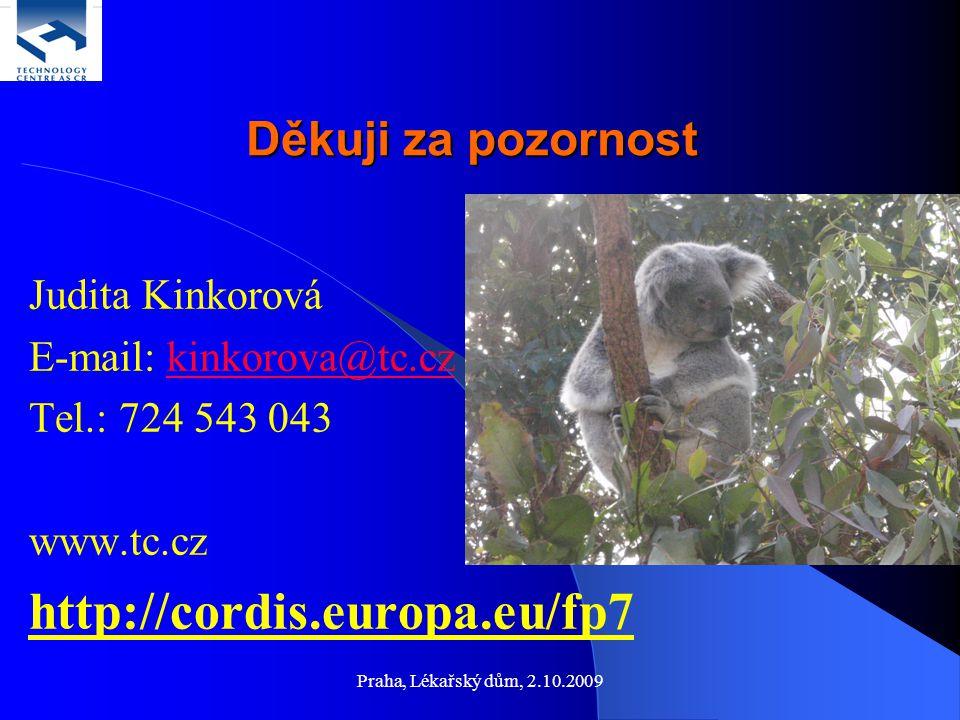 Praha, Lékařský dům, 2.10.2009 Judita Kinkorová E-mail: kinkorova@tc.czkinkorova@tc.cz Tel.: 724 543 043 www.tc.cz http://cordis.europa.eu/fp7 Děkuji za pozornost