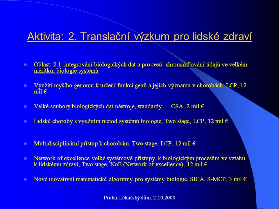 Praha, Lékařský dům, 2.10.2009 Aktivita: 2.Translační výzkum pro lidské zdraví Oblast: 2.1.