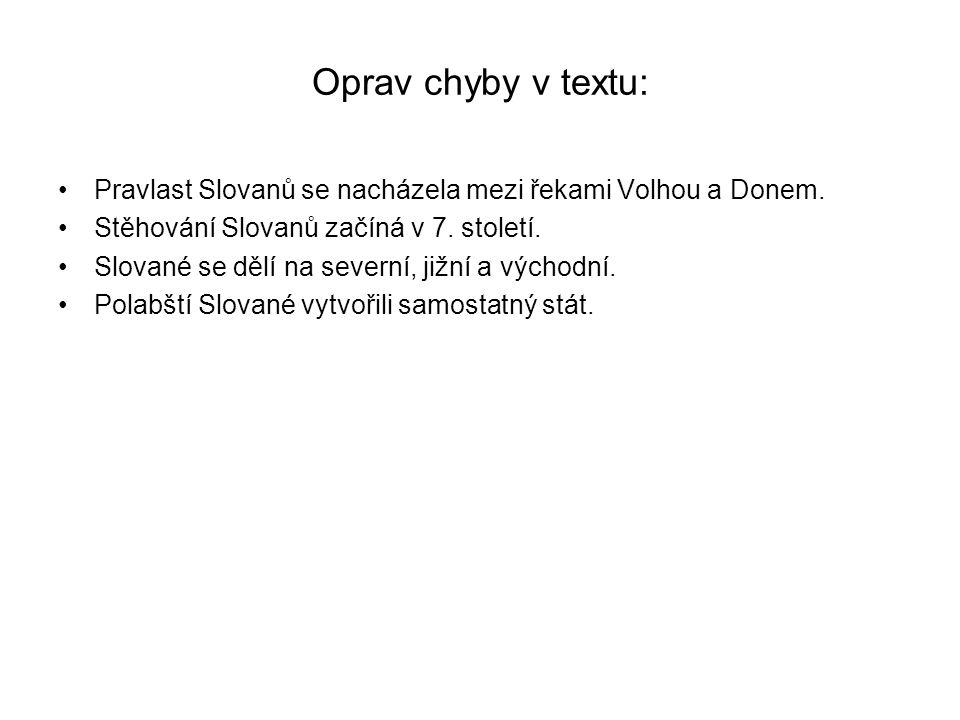 Oprav chyby v textu: Pravlast Slovanů se nacházela mezi řekami Volhou a Donem.