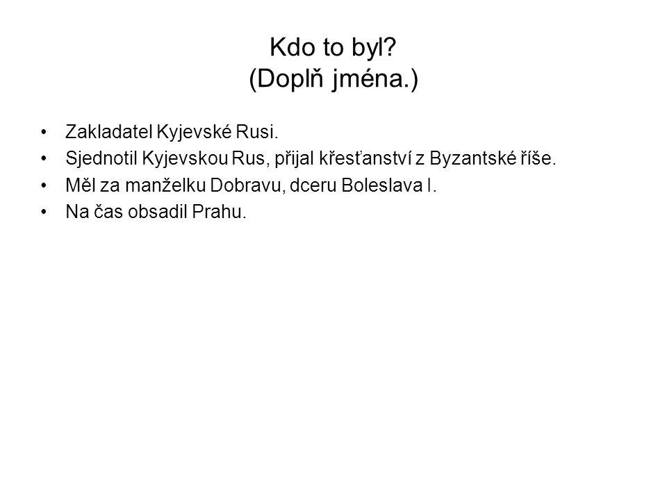 Kdo to byl.(Doplň jména.) Zakladatel Kyjevské Rusi.