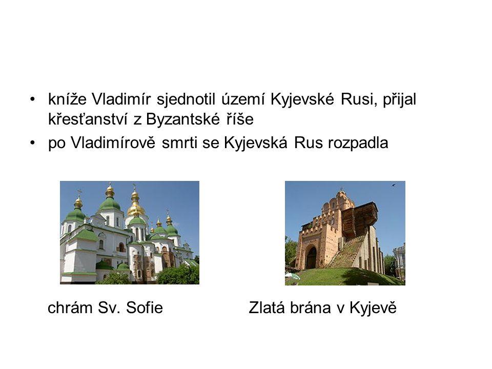 kníže Vladimír sjednotil území Kyjevské Rusi, přijal křesťanství z Byzantské říše po Vladimírově smrti se Kyjevská Rus rozpadla chrám Sv.