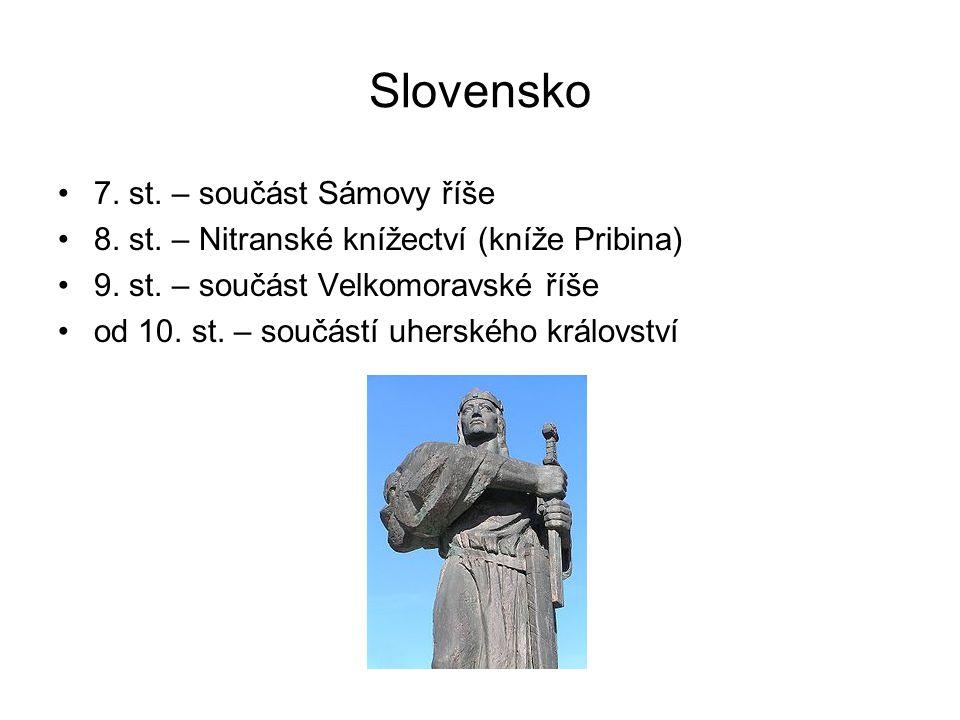 Slovensko 7.st. – součást Sámovy říše 8. st. – Nitranské knížectví (kníže Pribina) 9.