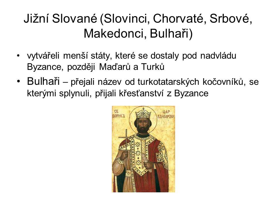 Jižní Slované (Slovinci, Chorvaté, Srbové, Makedonci, Bulhaři) vytvářeli menší státy, které se dostaly pod nadvládu Byzance, později Maďarů a Turků Bulhaři – přejali název od turkotatarských kočovníků, se kterými splynuli, přijali křesťanství z Byzance
