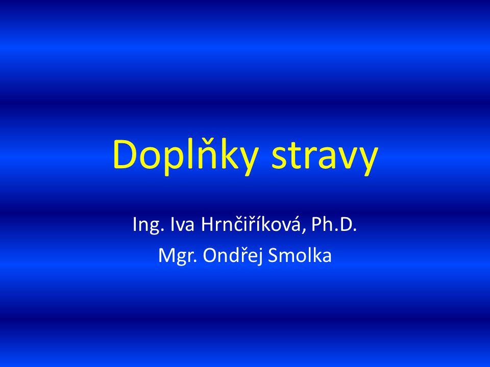 Doplňky stravy Ing. Iva Hrnčiříková, Ph.D. Mgr. Ondřej Smolka