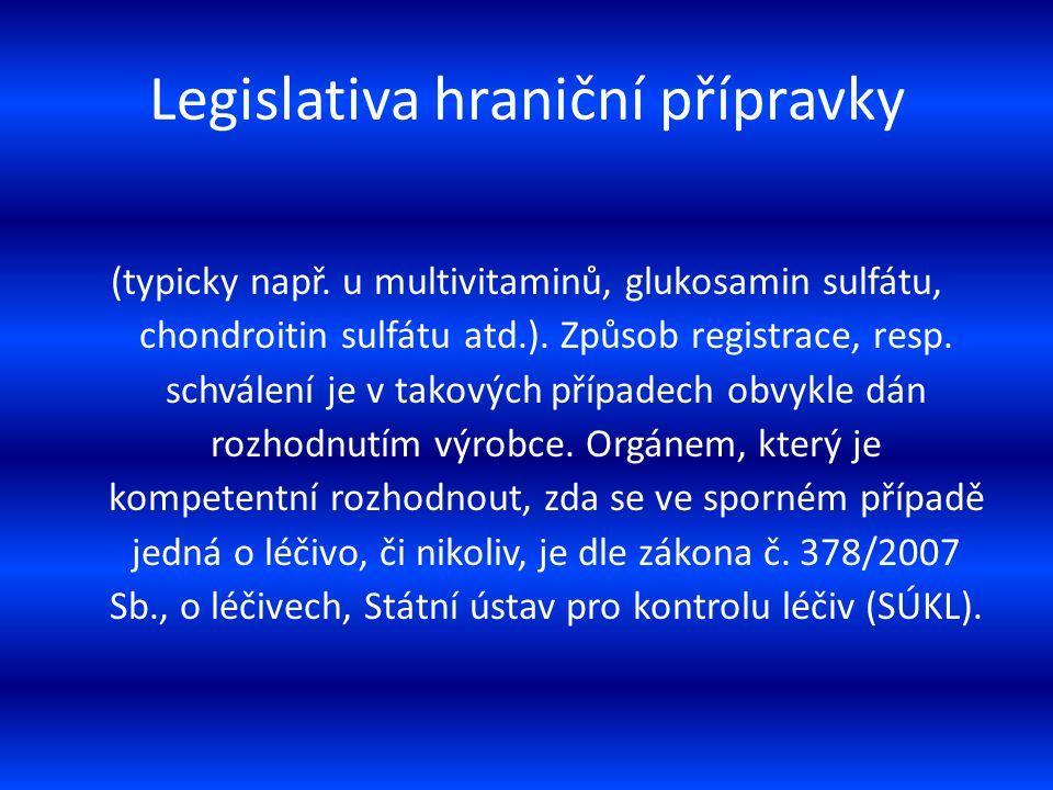 Legislativa hraniční přípravky (typicky např. u multivitaminů, glukosamin sulfátu, chondroitin sulfátu atd.). Způsob registrace, resp. schválení je v
