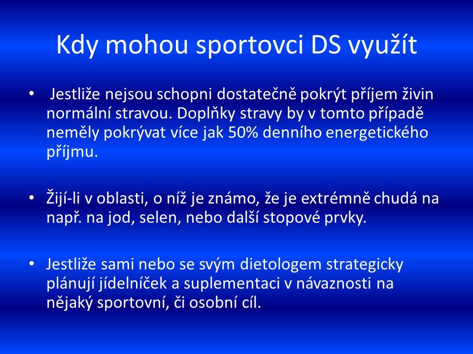 Kdy mohou sportovci DS využít Jestliže nejsou schopni dostatečně pokrýt příjem živin normální stravou. Doplňky stravy by v tomto případě neměly pokrýv