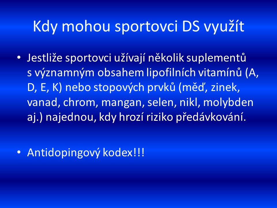 Kdy mohou sportovci DS využít Jestliže sportovci užívají několik suplementů s významným obsahem lipofilních vitamínů (A, D, E, K) nebo stopových prvků