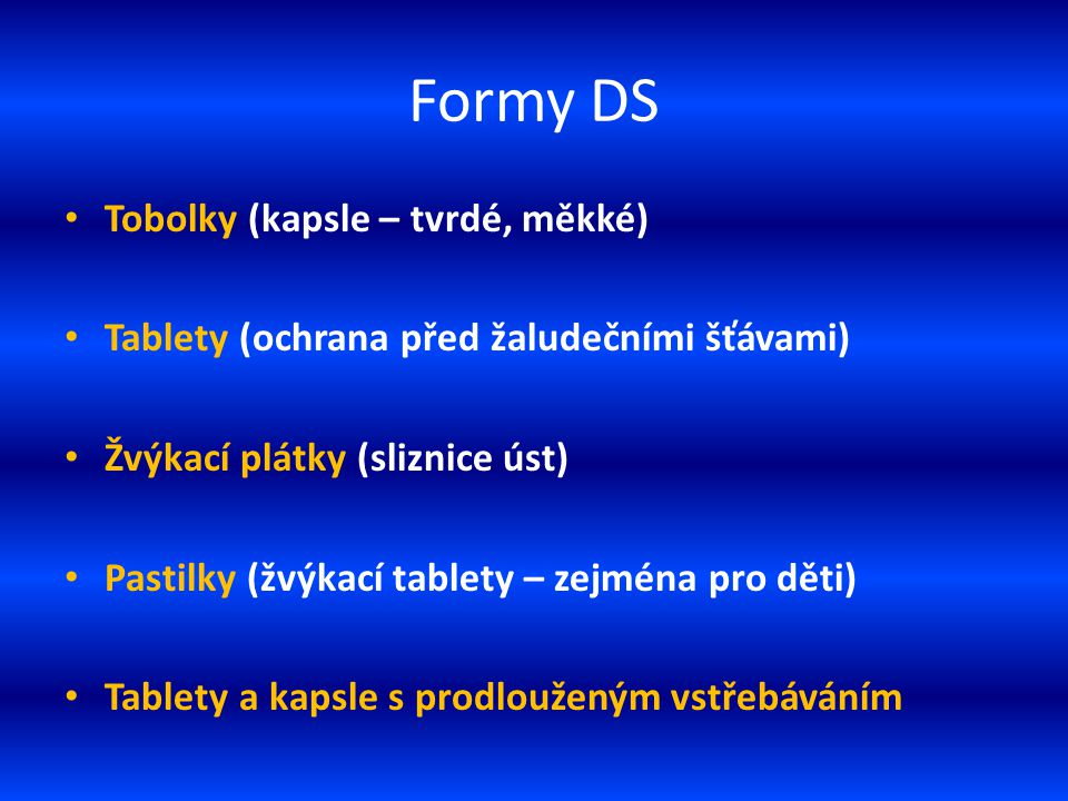 Formy DS Tobolky (kapsle – tvrdé, měkké) Tablety (ochrana před žaludečními šťávami) Žvýkací plátky (sliznice úst) Pastilky (žvýkací tablety – zejména