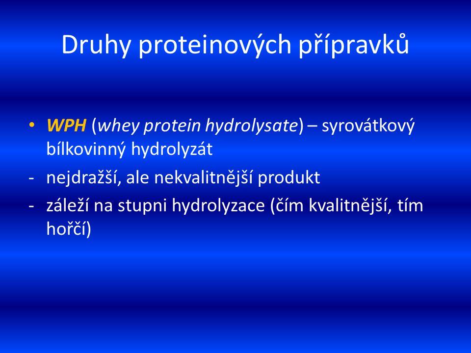 Druhy proteinových přípravků WPH (whey protein hydrolysate) – syrovátkový bílkovinný hydrolyzát -nejdražší, ale nekvalitnější produkt -záleží na stupn