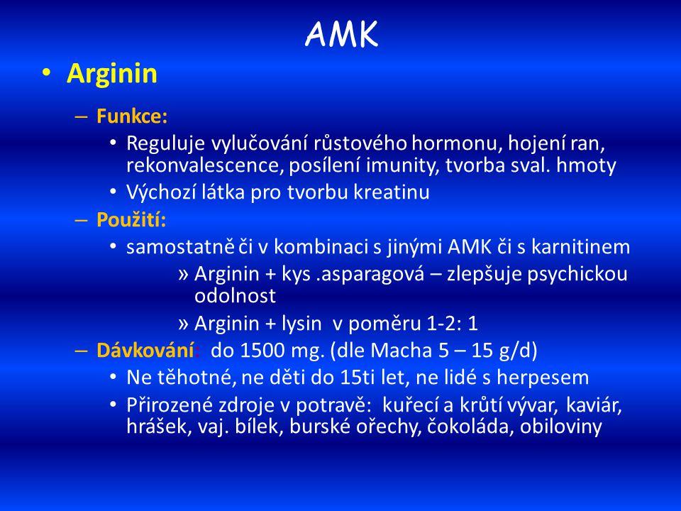 AMK Arginin – Funkce: Reguluje vylučování růstového hormonu, hojení ran, rekonvalescence, posílení imunity, tvorba sval. hmoty Výchozí látka pro tvorb