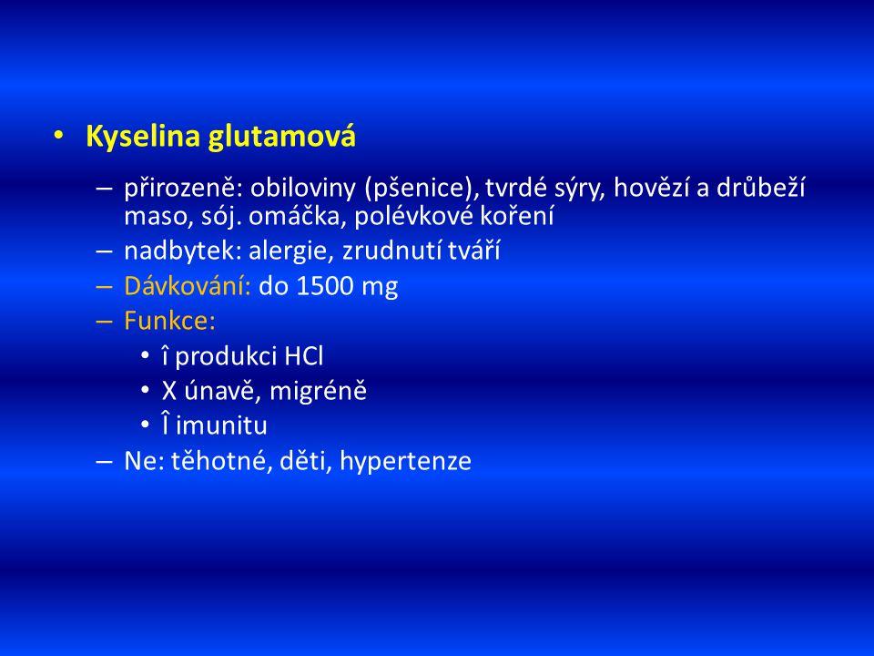 Kyselina glutamová – přirozeně: obiloviny (pšenice), tvrdé sýry, hovězí a drůbeží maso, sój. omáčka, polévkové koření – nadbytek: alergie, zrudnutí tv