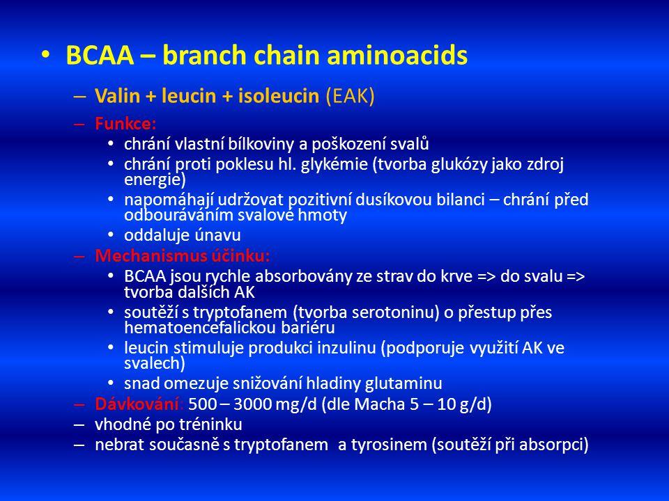 BCAA – branch chain aminoacids – Valin + leucin + isoleucin (EAK) – Funkce: chrání vlastní bílkoviny a poškození svalů chrání proti poklesu hl. glykém