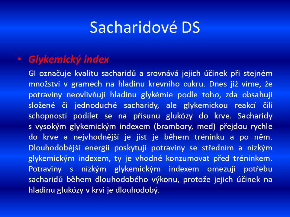 Sacharidové DS Glykemický index GI označuje kvalitu sacharidů a srovnává jejich účinek při stejném množství v gramech na hladinu krevního cukru. Dnes