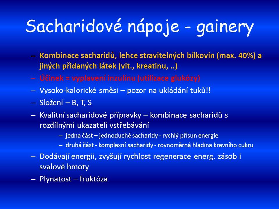 Sacharidové nápoje - gainery – Kombinace sacharidů, lehce stravitelných bílkovin (max. 40%) a jiných přidaných látek (vit., kreatinu,..) – Účinek = vy