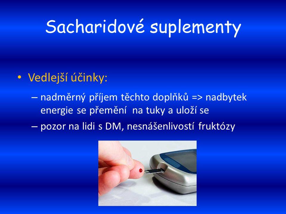 Sacharidové suplementy Vedlejší účinky: – nadměrný příjem těchto doplňků => nadbytek energie se přemění na tuky a uloží se – pozor na lidi s DM, nesná