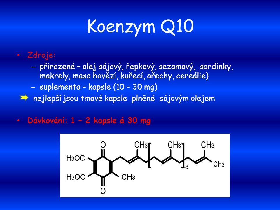 Koenzym Q10 Zdroje: – přirozené – olej sójový, řepkový, sezamový, sardinky, makrely, maso hovězí, kuřecí, ořechy, cereálie) – suplementa – kapsle (10