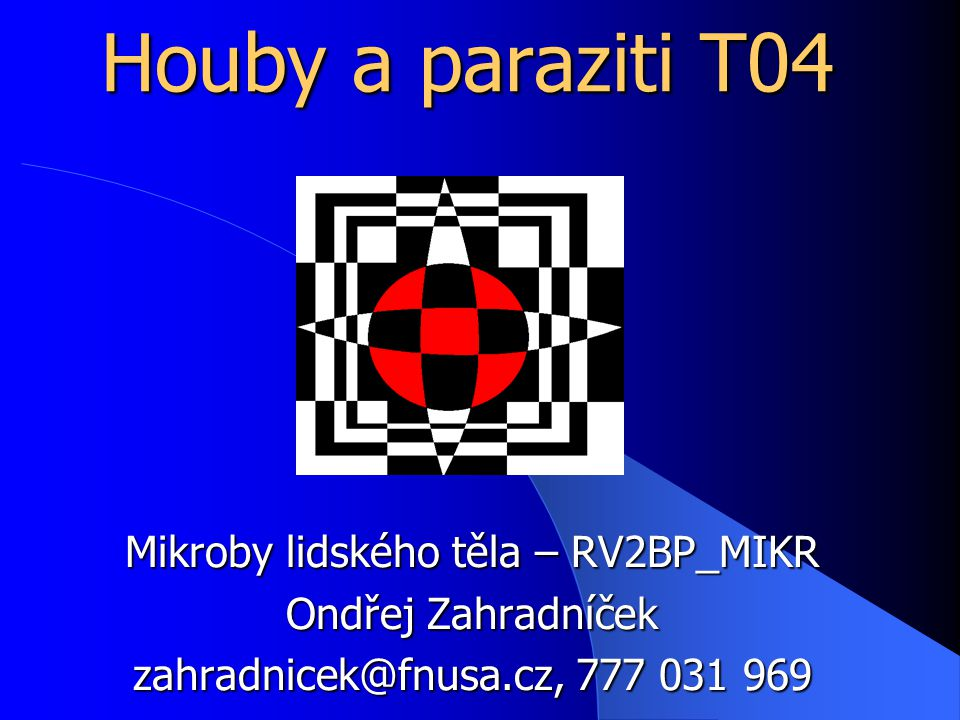 Houby a paraziti T04 Mikroby lidského těla – RV2BP_MIKR Ondřej Zahradníček zahradnicek@fnusa.cz, 777 031 969