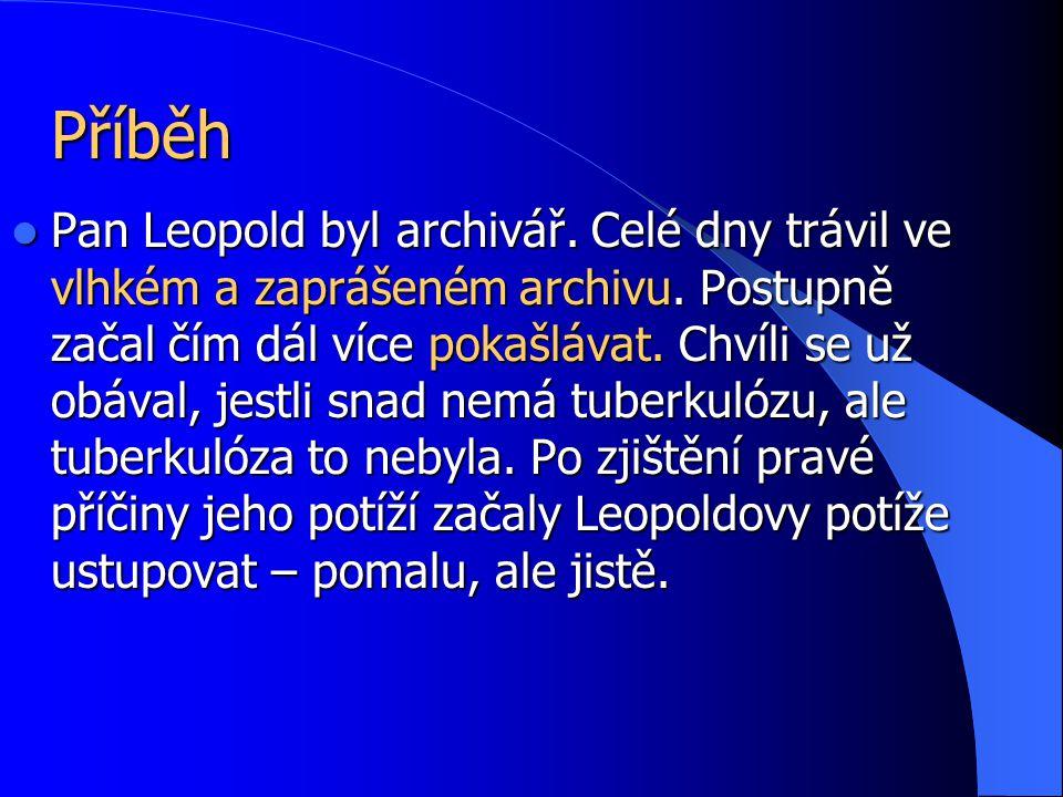 Příběh Pan Leopold byl archivář.Celé dny trávil ve vlhkém a zaprášeném archivu.