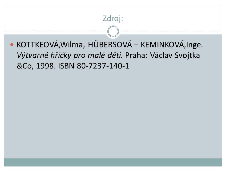 Zdroj: KOTTKEOVÁ,Wilma, HÜBERSOVÁ – KEMINKOVÁ,Inge. Výtvarné hříčky pro malé děti. Praha: Václav Svojtka &Co, 1998. ISBN 80-7237-140-1