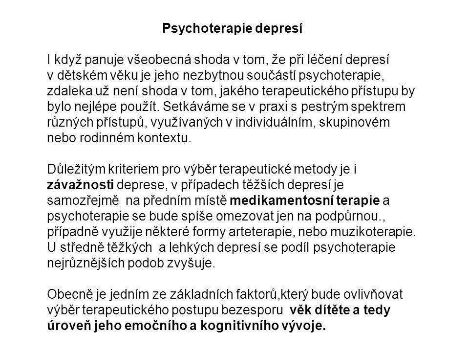 Psychoterapie depresí I když panuje všeobecná shoda v tom, že při léčení depresí v dětském věku je jeho nezbytnou součástí psychoterapie, zdaleka už není shoda v tom, jakého terapeutického přístupu by bylo nejlépe použít.