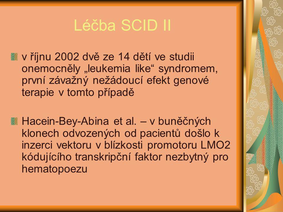 """Léčba SCID II v říjnu 2002 dvě ze 14 dětí ve studii onemocněly """"leukemia like syndromem, první závažný nežádoucí efekt genové terapie v tomto případě Hacein-Bey-Abina et al."""