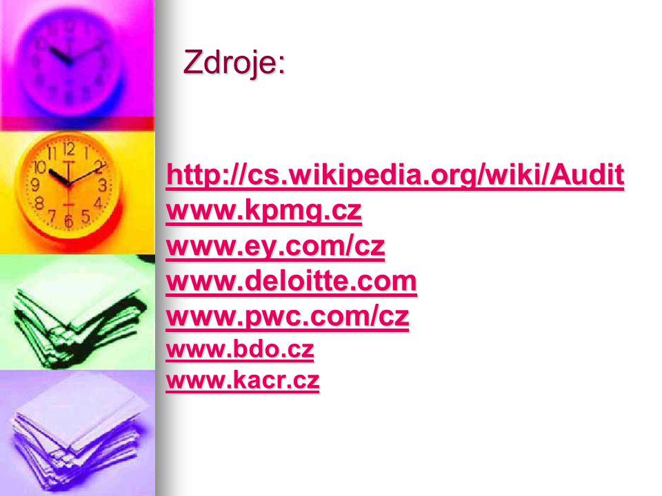 Zdroje: http://cs.wikipedia.org/wiki/Audit www.kpmg.cz www.ey.com/cz www.deloitte.com www.pwc.com/cz www.bdo.cz www.kacr.cz
