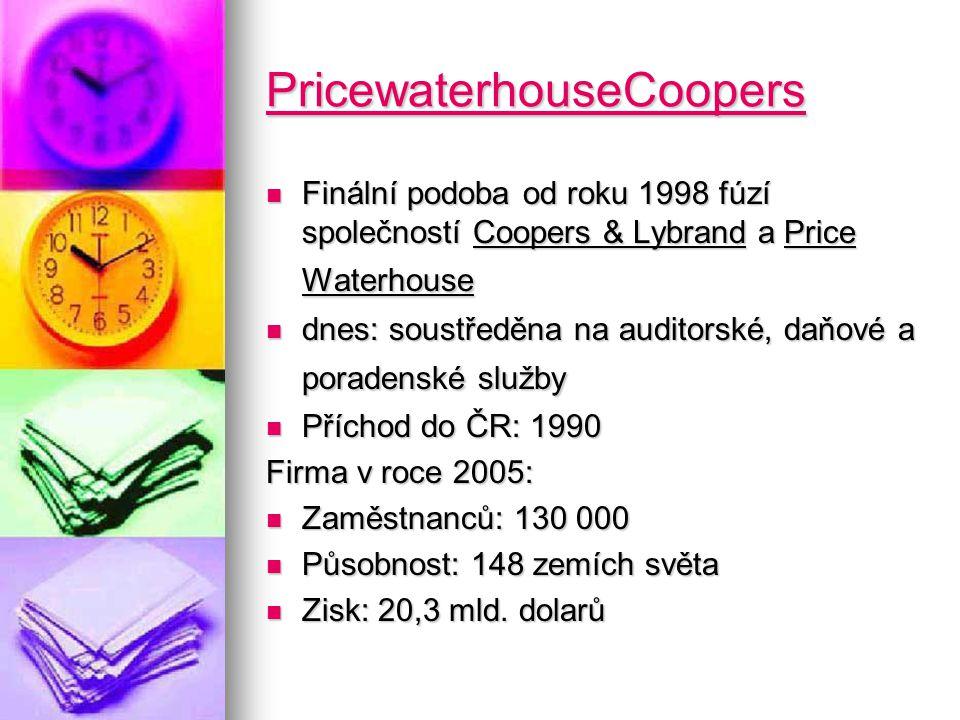 PricewaterhouseCoopers Finální podoba od roku 1998 fúzí společností Coopers & Lybrand a Price Waterhouse Finální podoba od roku 1998 fúzí společností Coopers & Lybrand a Price Waterhouse dnes: soustředěna na auditorské, daňové a poradenské služby dnes: soustředěna na auditorské, daňové a poradenské služby Příchod do ČR: 1990 Příchod do ČR: 1990 Firma v roce 2005: Zaměstnanců: 130 000 Zaměstnanců: 130 000 Působnost: 148 zemích světa Působnost: 148 zemích světa Zisk: 20,3 mld.