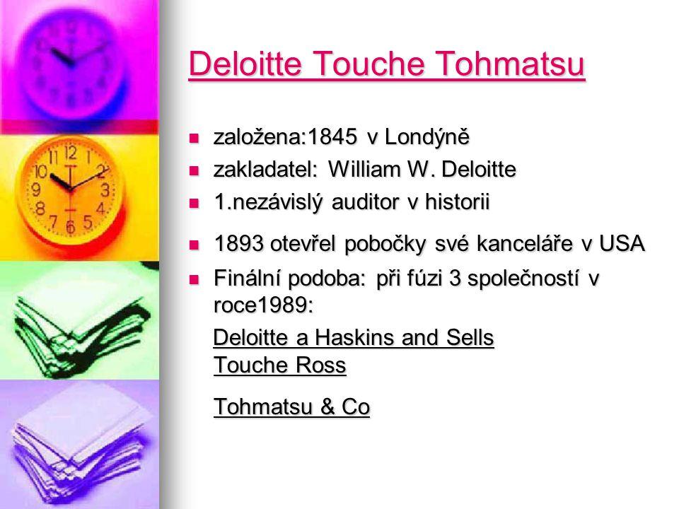 Deloitte Touche Tohmatsu Deloitte Touche Tohmatsu založena:1845 v Londýně založena:1845 v Londýně zakladatel: William W.