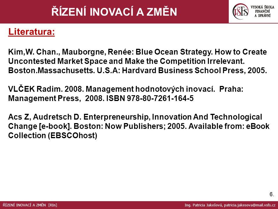 6.6. ŘÍZENÍ INOVACÍ A ZMĚN Literatura: Kim,W. Chan., Mauborgne, Renée: Blue Ocean Strategy. How to Create Uncontested Market Space and Make the Compet