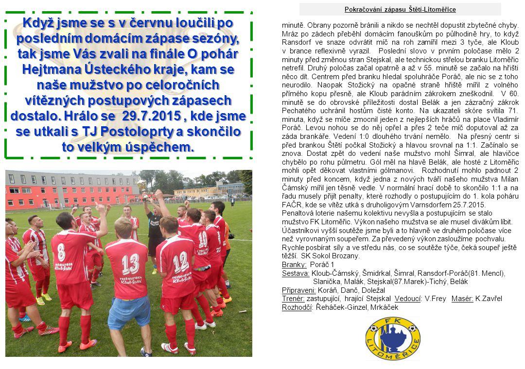 Když jsme se s v červnu loučili po posledním domácím zápase sezóny, tak jsme Vás zvali na finále O pohár Hejtmana Ústeckého kraje, kam se naše mužstvo po celoročních vítězných postupových zápasech dostalo.