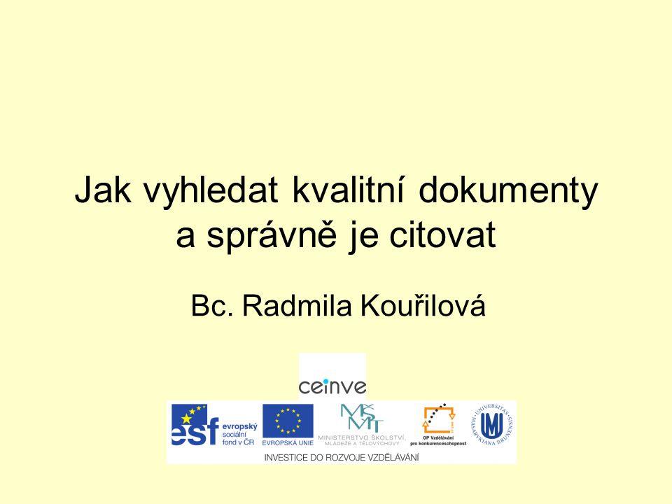 Jak vyhledat kvalitní dokumenty a správně je citovat Bc. Radmila Kouřilová