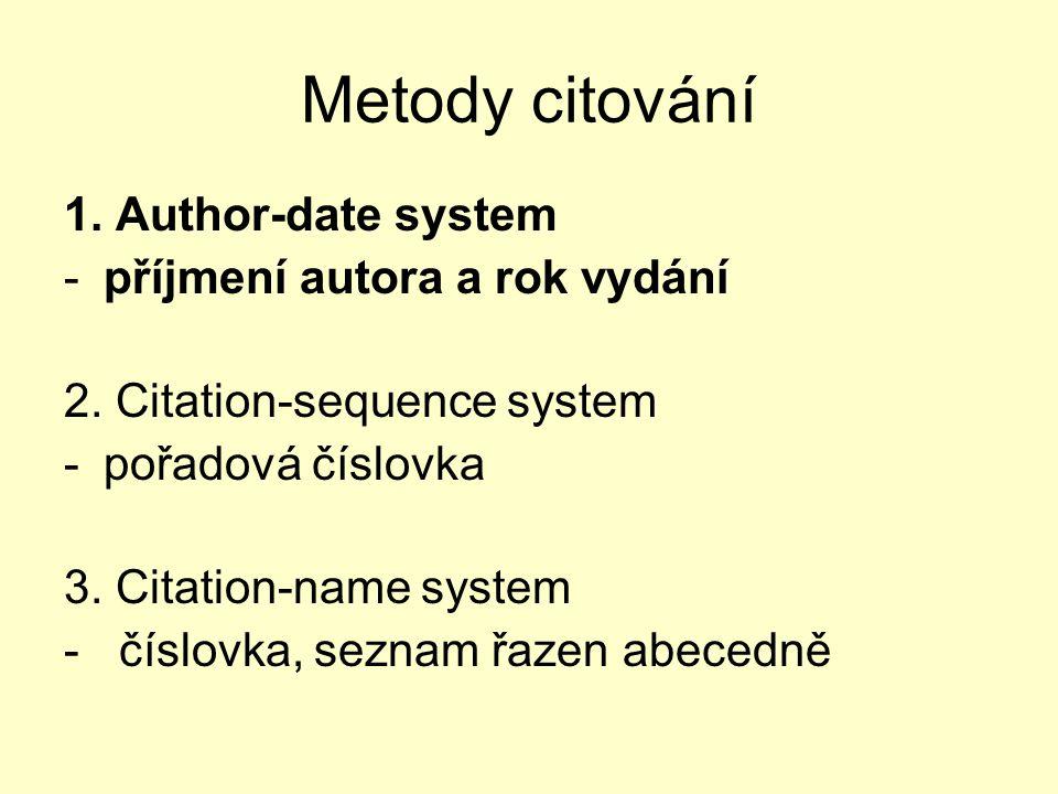 Metody citování 1. Author-date system -příjmení autora a rok vydání 2.