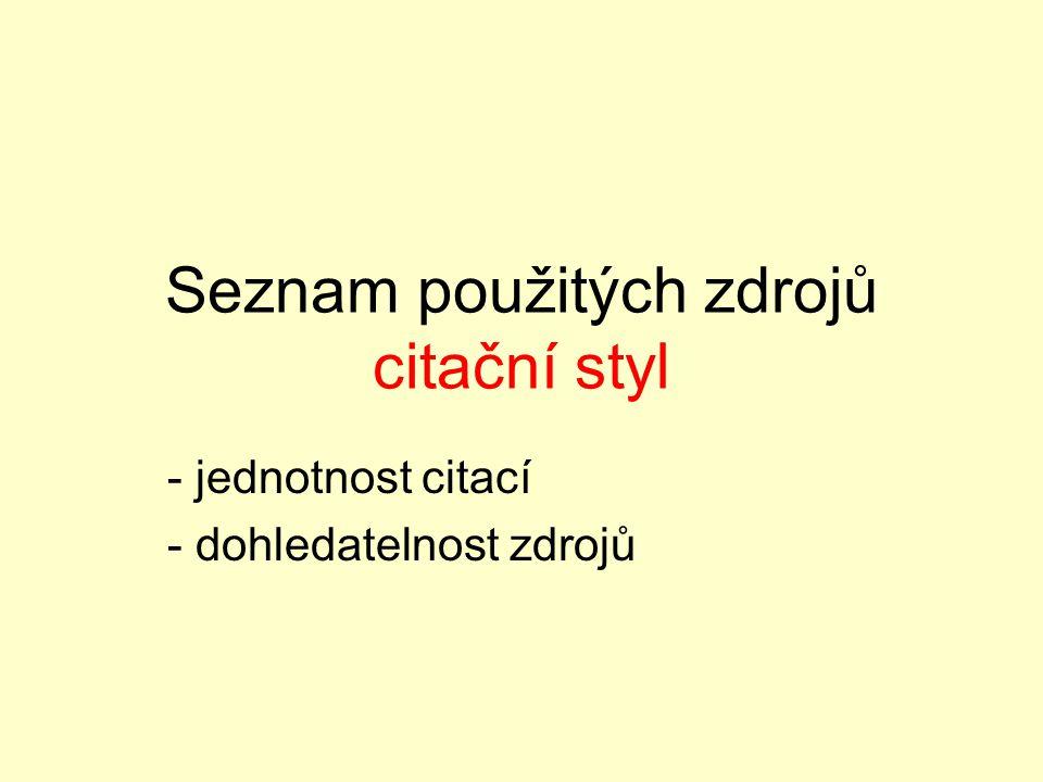 Seznam použitých zdrojů citační styl - jednotnost citací - dohledatelnost zdrojů