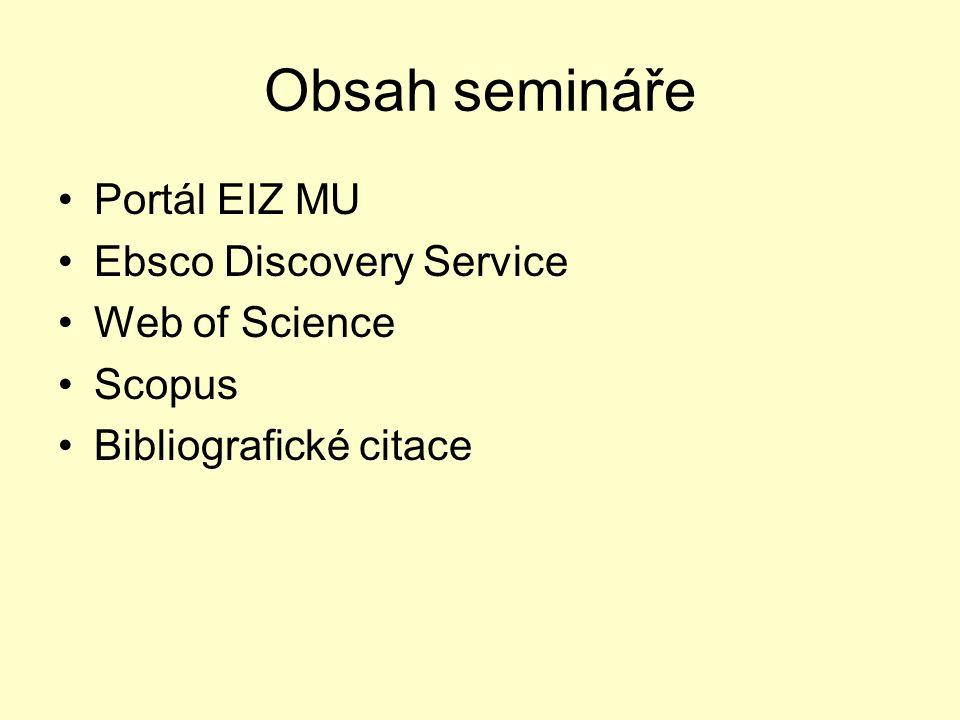 Obsah semináře Portál EIZ MU Ebsco Discovery Service Web of Science Scopus Bibliografické citace