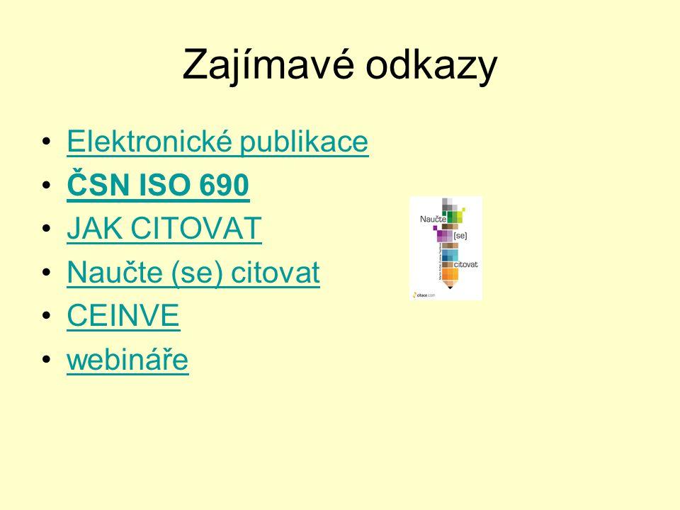Zajímavé odkazy Elektronické publikace ČSN ISO 690 JAK CITOVAT Naučte (se) citovat CEINVE webináře