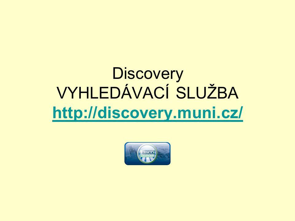 Discovery VYHLEDÁVACÍ SLUŽBA http://discovery.muni.cz/ http://discovery.muni.cz/