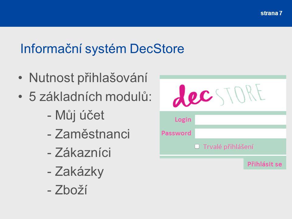 Informační systém DecStore Nutnost přihlašování 5 základních modulů: - Můj účet - Zaměstnanci - Zákazníci - Zakázky - Zboží strana 7