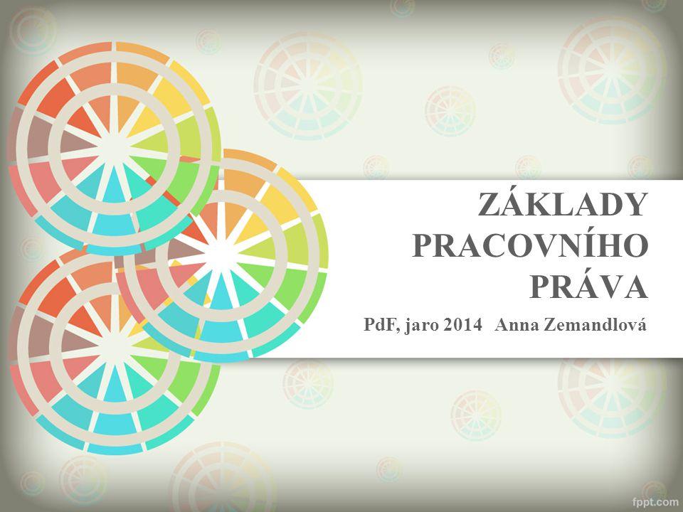 ZÁKLADY PRACOVNÍHO PRÁVA PdF, jaro 2014 Anna Zemandlová