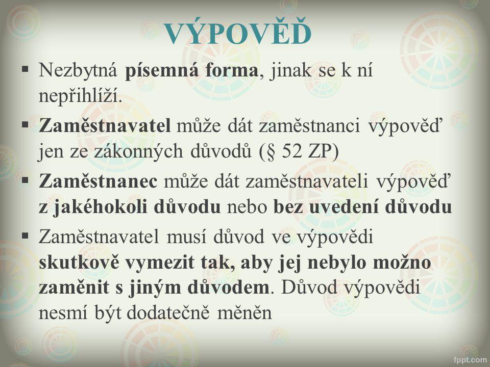 VÝPOVĚĎ  Nezbytná písemná forma, jinak se k ní nepřihlíží.  Zaměstnavatel může dát zaměstnanci výpověď jen ze zákonných důvodů (§ 52 ZP)  Zaměstnan