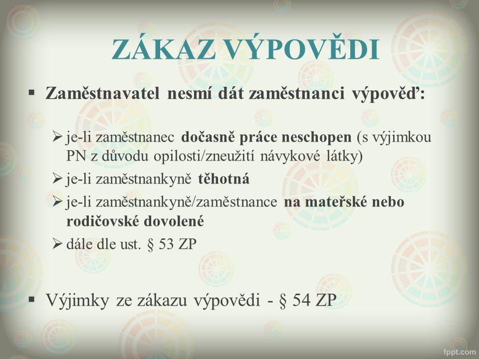 ZÁKAZ VÝPOVĚDI  Zaměstnavatel nesmí dát zaměstnanci výpověď:  je-li zaměstnanec dočasně práce neschopen (s výjimkou PN z důvodu opilosti/zneužití ná