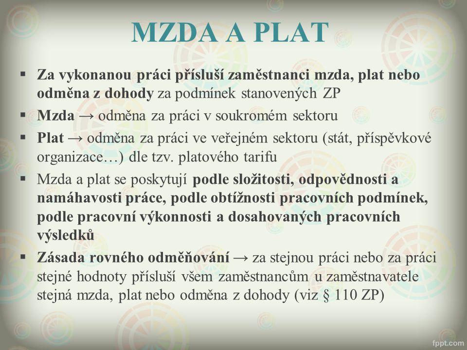 MZDA A PLAT  Za vykonanou práci přísluší zaměstnanci mzda, plat nebo odměna z dohody za podmínek stanovených ZP  Mzda → odměna za práci v soukromém