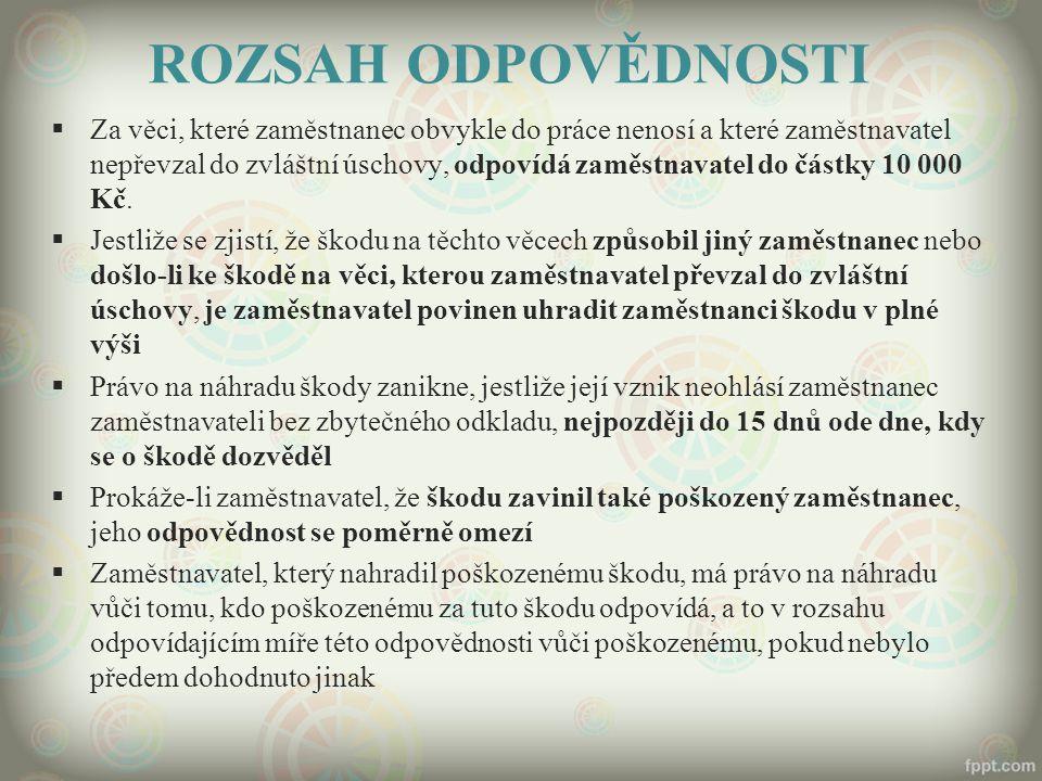 ROZSAH ODPOVĚDNOSTI  Za věci, které zaměstnanec obvykle do práce nenosí a které zaměstnavatel nepřevzal do zvláštní úschovy, odpovídá zaměstnavatel d