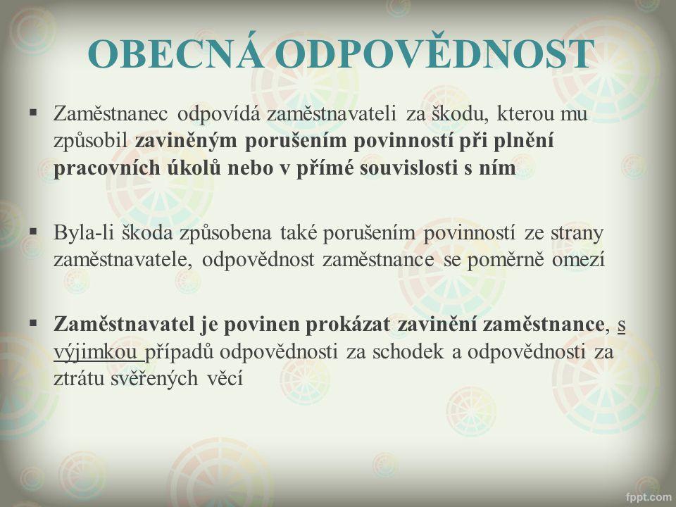 OBECNÁ ODPOVĚDNOST  Zaměstnanec odpovídá zaměstnavateli za škodu, kterou mu způsobil zaviněným porušením povinností při plnění pracovních úkolů nebo
