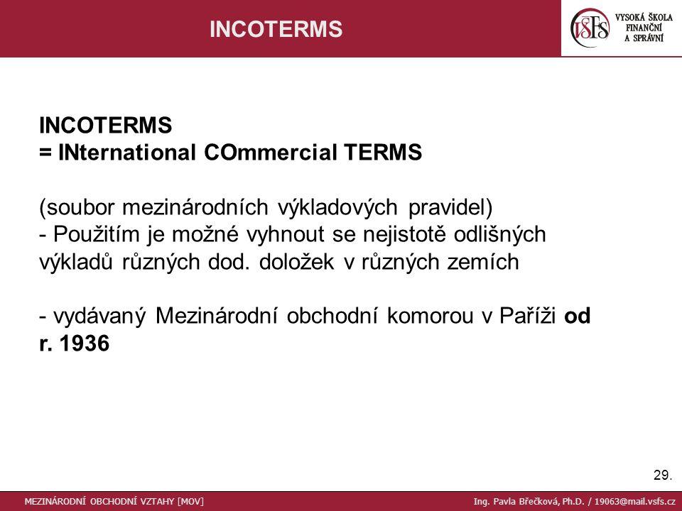 29. INCOTERMS = INternational COmmercial TERMS (soubor mezinárodních výkladových pravidel) - Použitím je možné vyhnout se nejistotě odlišných výkladů