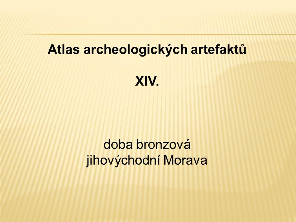 Atlas archeologických artefaktů XIV. doba bronzová jihovýchodní Morava