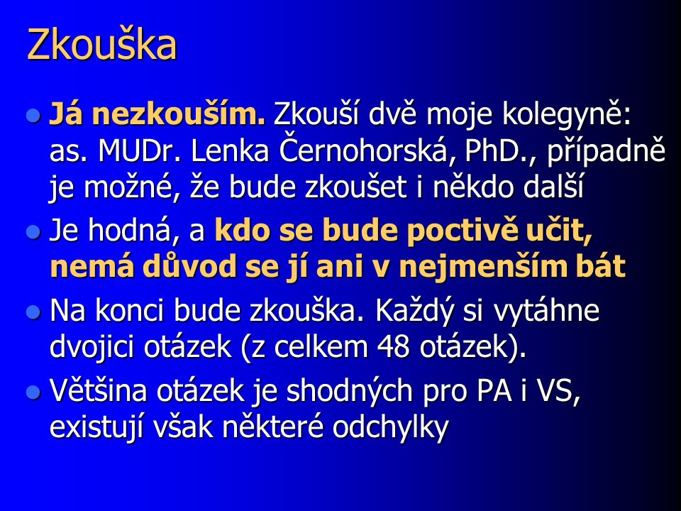 Zkouška Já nezkouším. Zkouší dvě moje kolegyně: as. MUDr. Lenka Černohorská, PhD., případně je možné, že bude zkoušet i někdo další Já nezkouším. Zkou