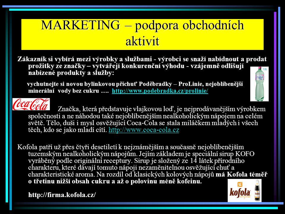 MARKETING – podpora obchodních aktivit Zákazník si vybírá mezi výrobky a službami - výrobci se snaží nabídnout a prodat prožitky ze značky – vytvářejí