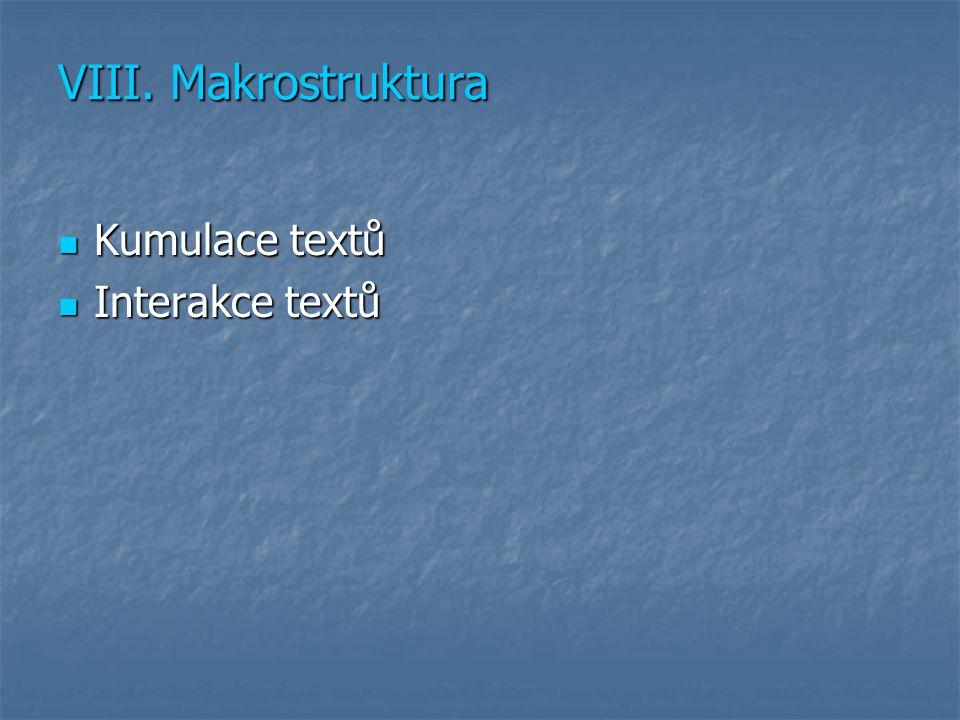 VIII. Makrostruktura Kumulace textů Kumulace textů Interakce textů Interakce textů